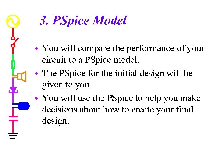 3. PSpice Model You will compare the performance of your circuit to a PSpice
