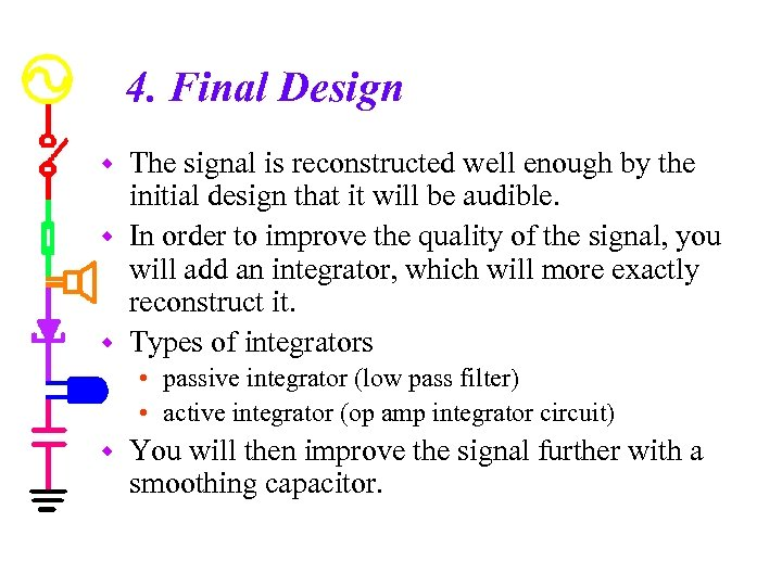 4. Final Design The signal is reconstructed well enough by the initial design that