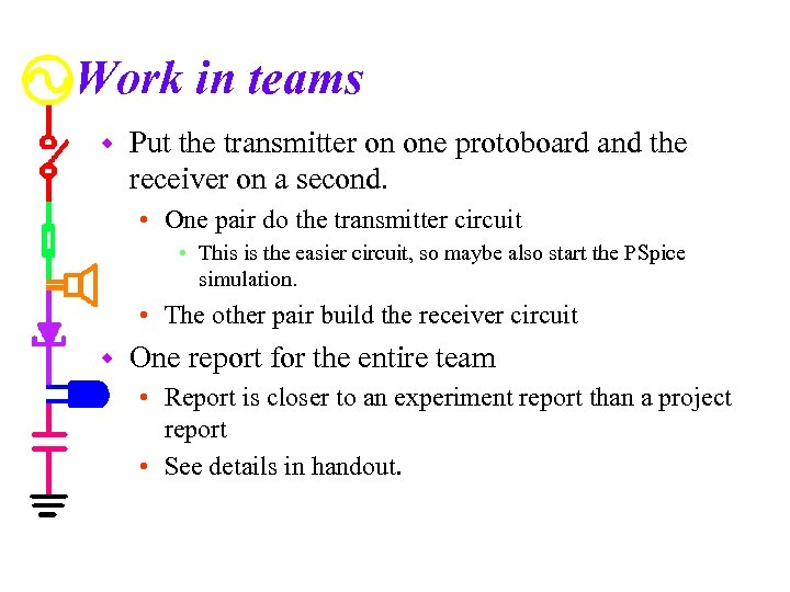 Work in teams w Put the transmitter on one protoboard and the receiver on
