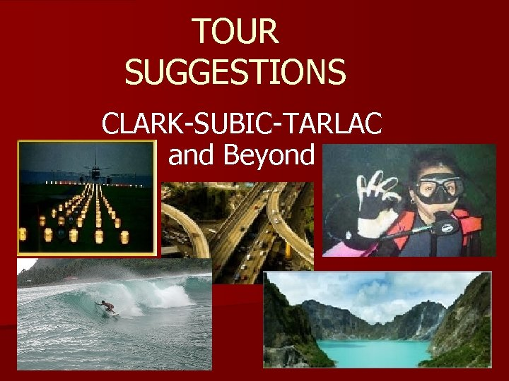 TOUR SUGGESTIONS CLARK-SUBIC-TARLAC and Beyond