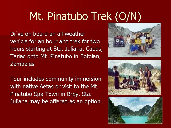 Mt. Pinatubo Trek (O/N) Drive on board an all-weather vehicle for an hour and