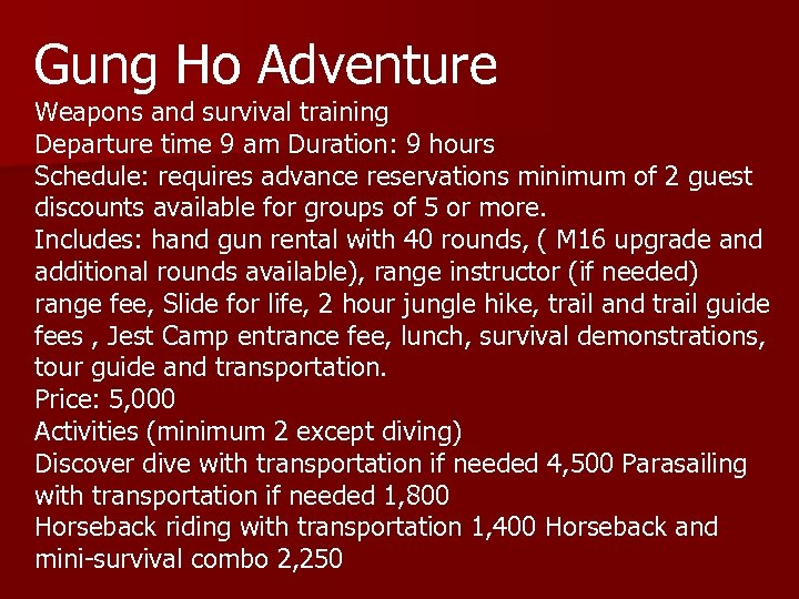 Gung Ho Adventure Weapons and survival training Departure time 9 am Duration: 9 hours