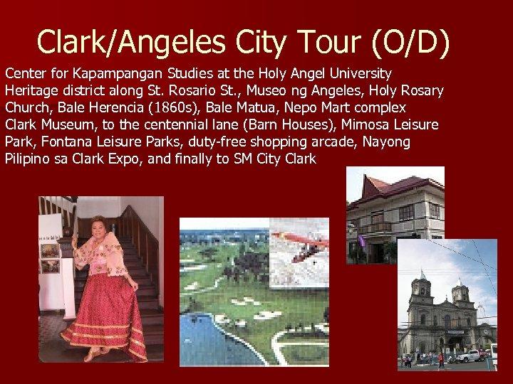 Clark/Angeles City Tour (O/D) Center for Kapampangan Studies at the Holy Angel University Heritage