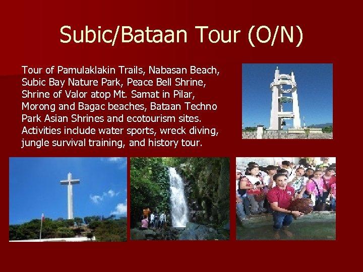 Subic/Bataan Tour (O/N) Tour of Pamulaklakin Trails, Nabasan Beach, Subic Bay Nature Park, Peace