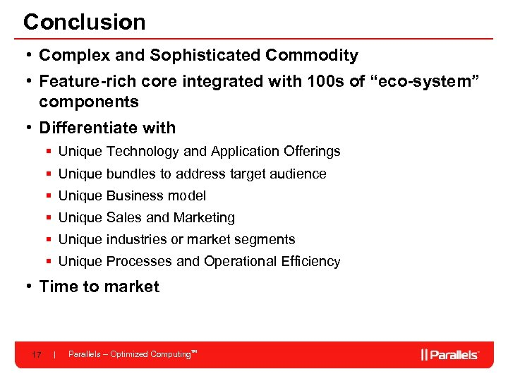 Conclusion • Complex and Sophisticated Commodity • Feature-rich core integrated with 100 s of