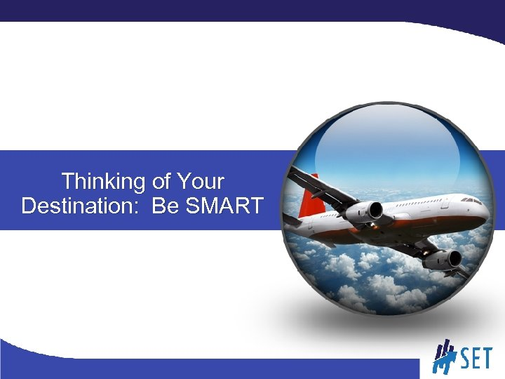 Thinking of Your Destination: Be SMART