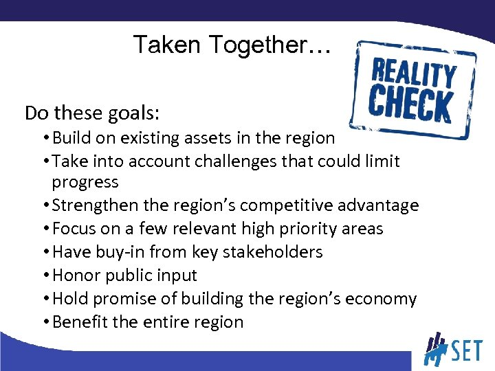 Taken Together… Do these goals: • Build on existing assets in the region •