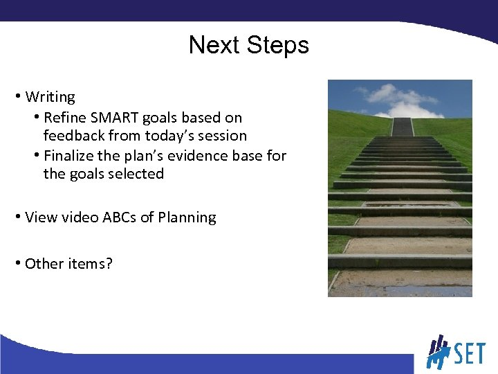 Next Steps • Writing • Refine SMART goals based on feedback from today's session