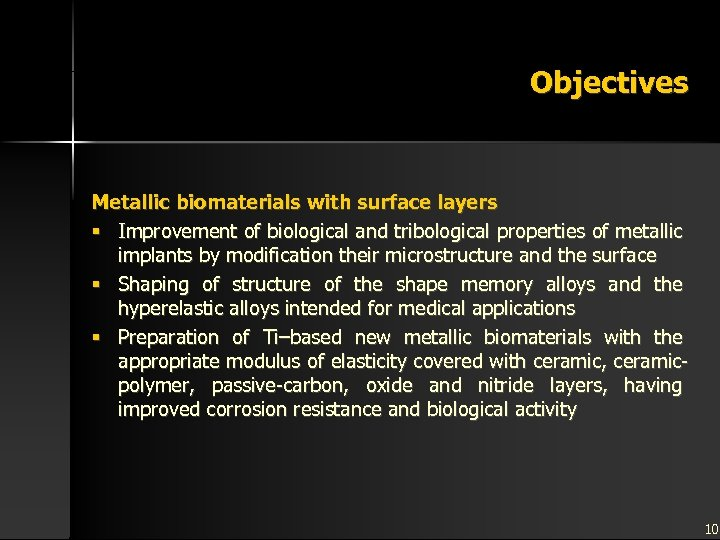 Objectives Metallic biomaterials with surface layers § Improvement of biological and tribological properties of