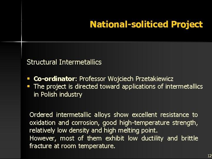 National-soliticed Project Structural Intermetallics § Co-ordinator: Professor Wojciech Przetakiewicz § The project is directed