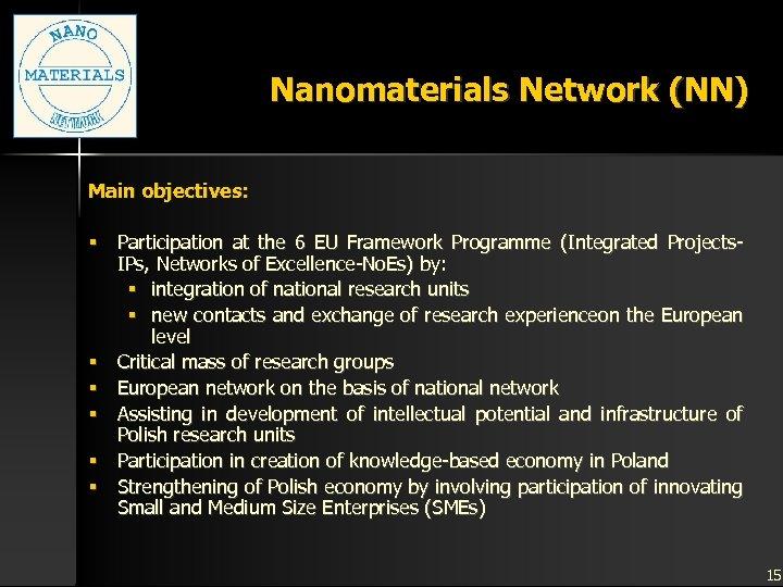 Nanomaterials Network (NN) Main objectives: § Participation at the 6 EU Framework Programme (Integrated