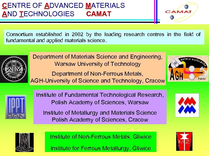 CENTRE OF ADVANCED MATERIALS AND TECHNOLOGIES CAMAT Consortium established in 2002 by the leading