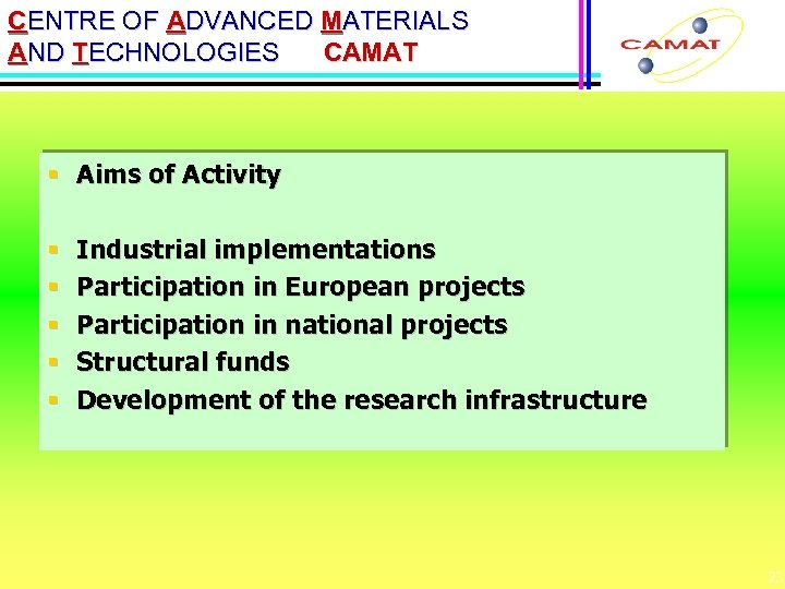 CENTRE OF ADVANCED MATERIALS AND TECHNOLOGIES CAMAT § Aims of Activity § § §