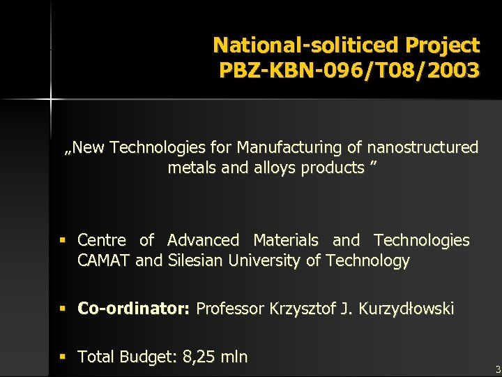 """National-soliticed Project PBZ-KBN-096/T 08/2003 """"New Technologies for Manufacturing of nanostructured metals and alloys products"""