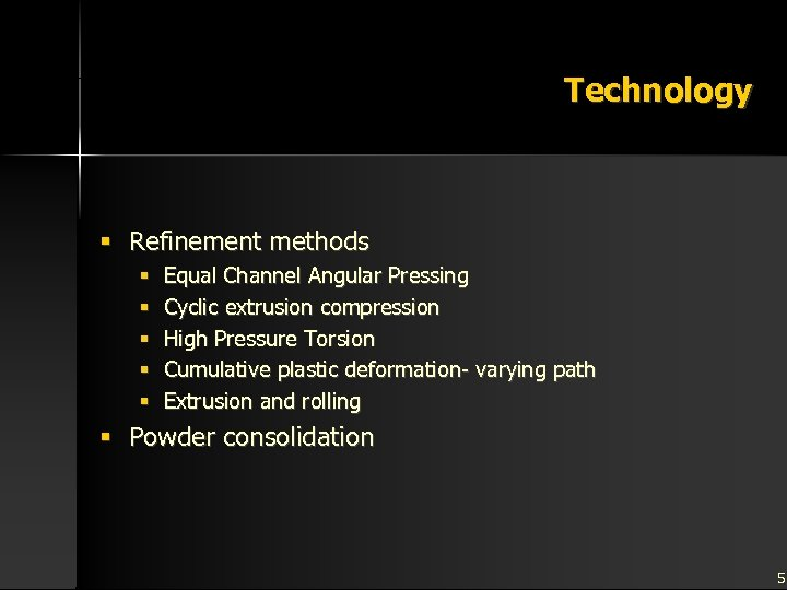Technology § Refinement methods § § § Equal Channel Angular Pressing Cyclic extrusion compression