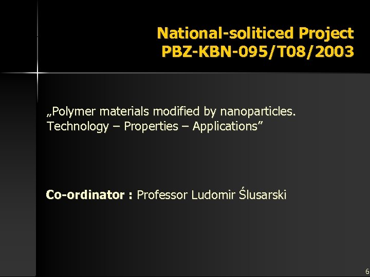"""National-soliticed Project PBZ-KBN-095/T 08/2003 """"Polymer materials modified by nanoparticles. Technology – Properties – Applications"""""""