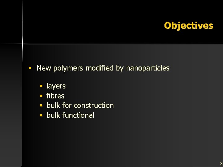 Objectives § New polymers modified by nanoparticles § § layers fibres bulk for construction