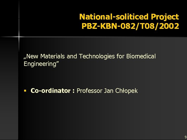 """National-soliticed Project PBZ-KBN-082/T 08/2002 """"New Materials and Technologies for Biomedical Engineering"""" § Co-ordinator :"""