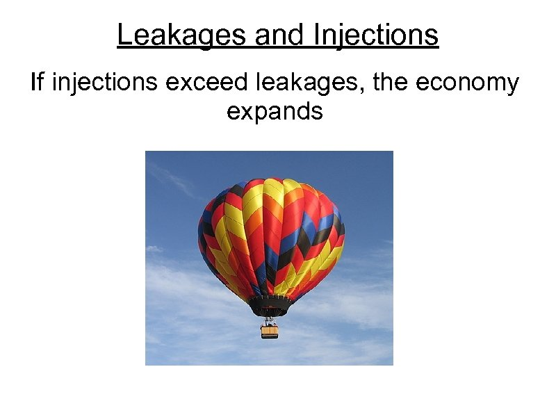 the role and importance of leakages and injections on an economy I have an economics quiz tomorrow on some stuff involving injections/leakages in the economy anyone have a summary of all this stuff or a website with a summary.
