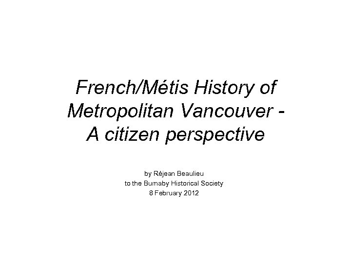 French/Métis History of Metropolitan Vancouver - A citizen perspective by Réjean Beaulieu to the