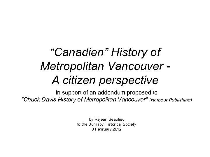 """Canadien"" History of Metropolitan Vancouver - A citizen perspective In support of an addendum"