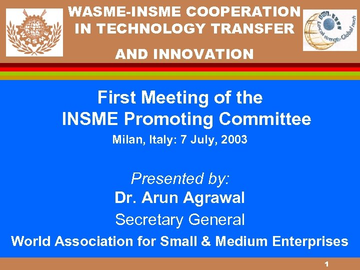 WASME-INSME COOPERATION IN TECHNOLOGY TRANSFER AND INNOVATION First Meeting of the INSME Promoting Committee
