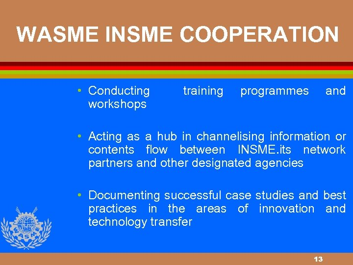 WASME INSME COOPERATION • Conducting workshops training programmes and • Acting as a hub