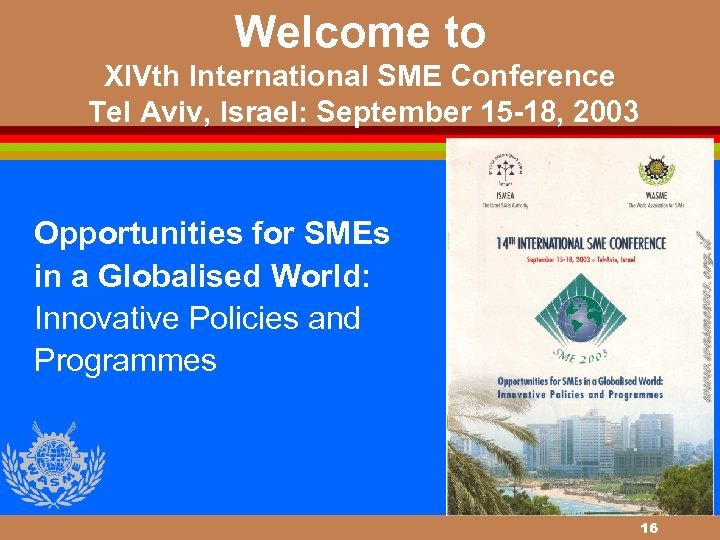 Welcome to XIVth International SME Conference Tel Aviv, Israel: September 15 -18, 2003 Opportunities