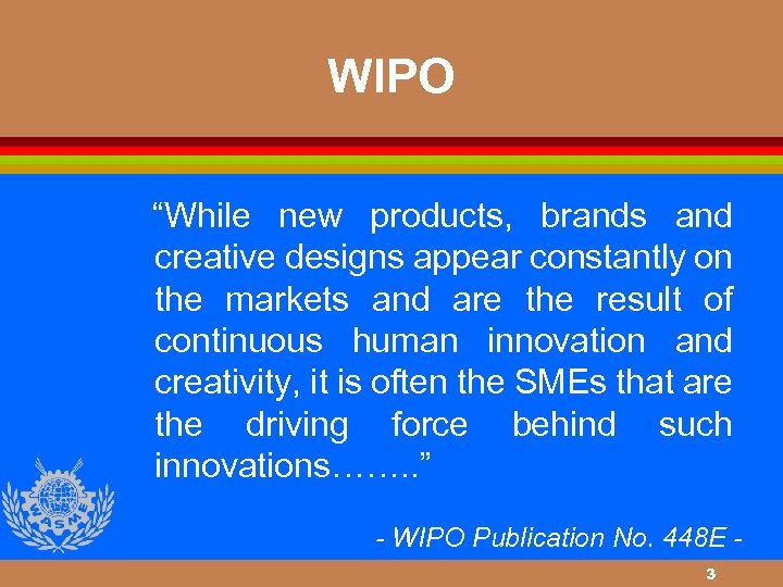 """WIPO """"While new products, brands and creative designs appear constantly on the markets and"""