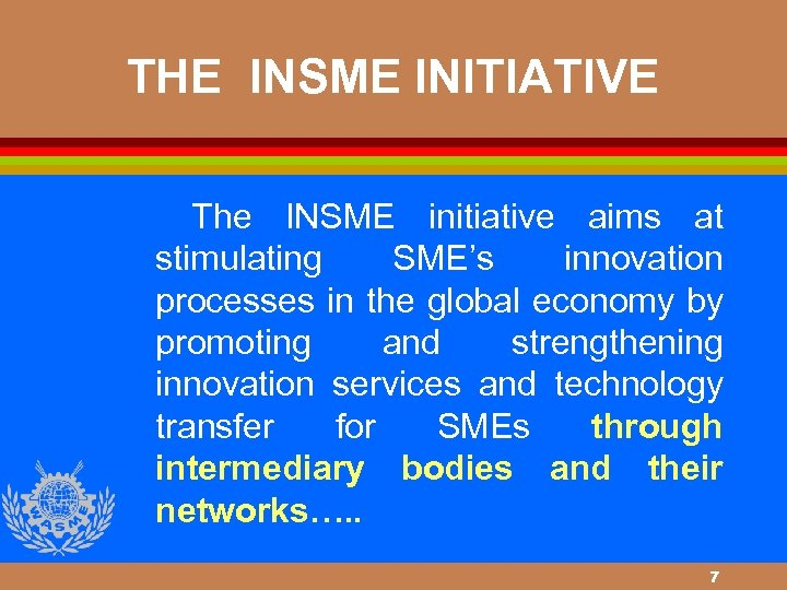 THE INSME INITIATIVE The INSME initiative aims at stimulating SME's innovation processes in the