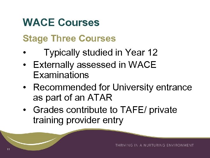 WACE Courses Stage Three Courses • Typically studied in Year 12 • Externally assessed