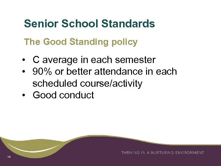 Senior School Standards The Good Standing policy • C average in each semester •
