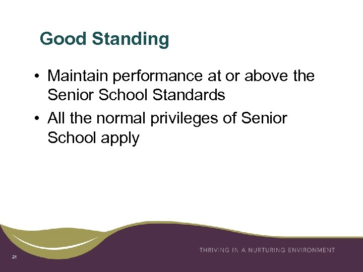 Good Standing • Maintain performance at or above the Senior School Standards • All