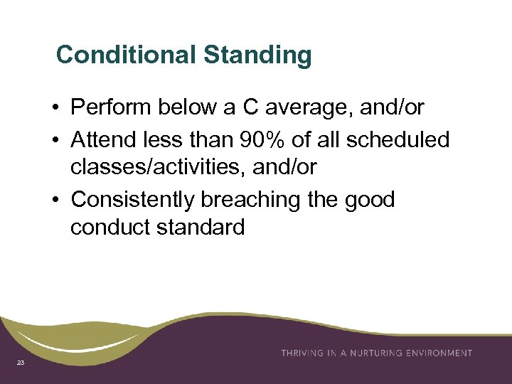 Conditional Standing • Perform below a C average, and/or • Attend less than 90%