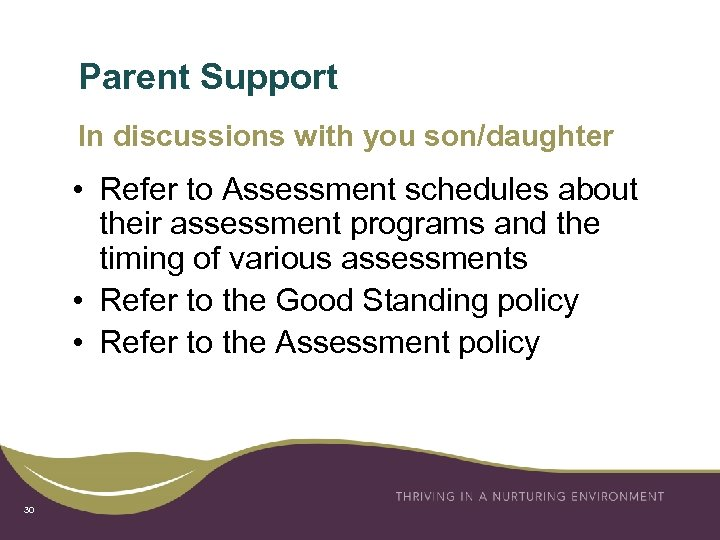 Parent Support In discussions with you son/daughter • Refer to Assessment schedules about their