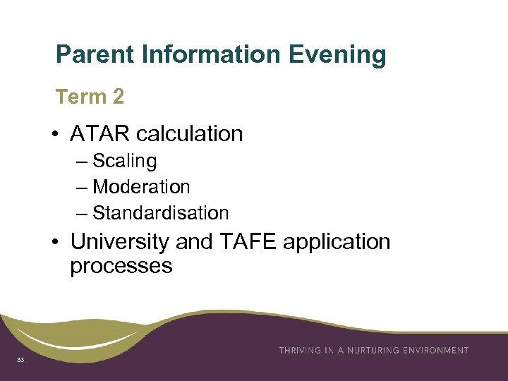 Parent Information Evening Term 2 • ATAR calculation – Scaling – Moderation – Standardisation