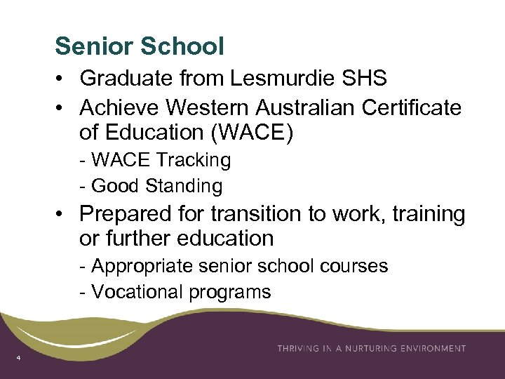 Senior School • Graduate from Lesmurdie SHS • Achieve Western Australian Certificate of Education