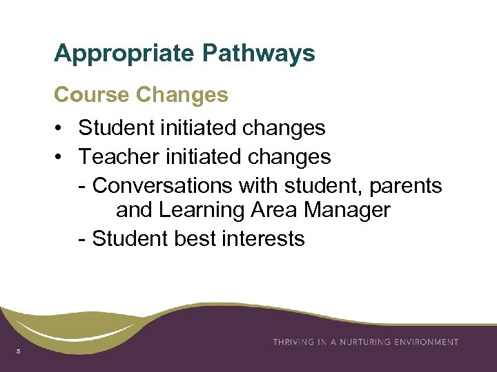Appropriate Pathways Course Changes • Student initiated changes • Teacher initiated changes - Conversations