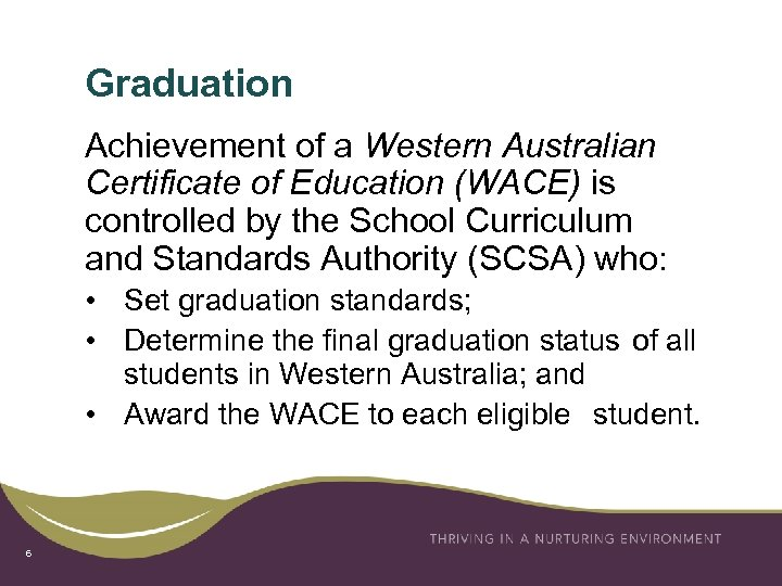 Graduation Achievement of a Western Australian Certificate of Education (WACE) is controlled by the