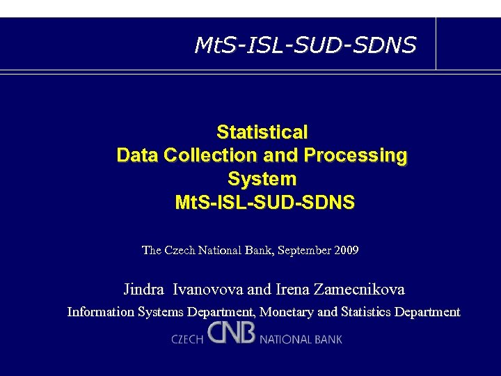 Mt. S-ISL-SUD-SDNS Statistical Data Collection and Processing System Mt. S-ISL-SUD-SDNS The Czech National Bank,