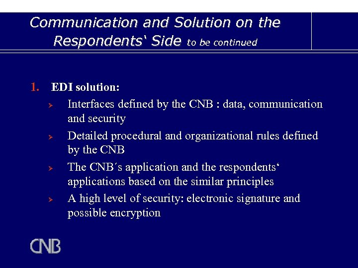 Communication and Solution on the Respondents' Side to be continued 1. EDI solution: Ø