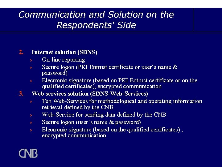 Communication and Solution on the Respondents' Side 2. 3. Internet solution (SDNS) Ø On-line