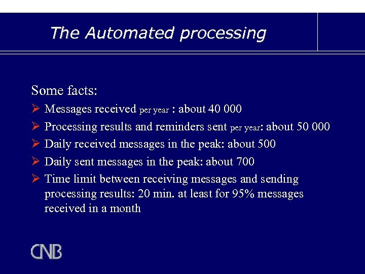 The Automated processing Some facts: Ø Ø Ø Messages received per year : about