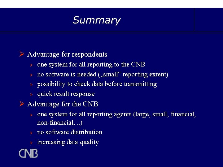 Summary Ø Advantage for respondents Ø Ø one system for all reporting to the