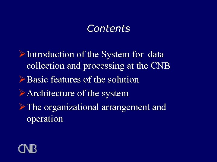 Contents Ø Introduction of the System for data collection and processing at the CNB