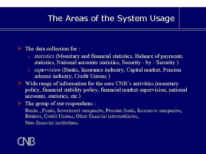 The Areas of the System Usage Ø The data collection for : Ø statistics
