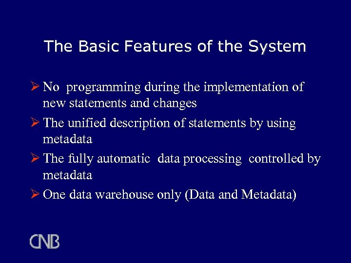The Basic Features of the System Ø No programming during the implementation of new