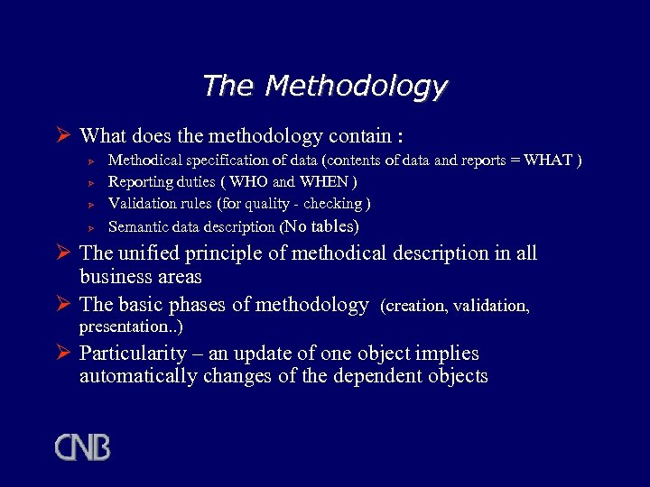 The Methodology Ø What does the methodology contain : Ø Ø Methodical specification of