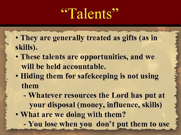 """""""Talents"""" • They are generally treated as gifts (as in skills). • These talents"""