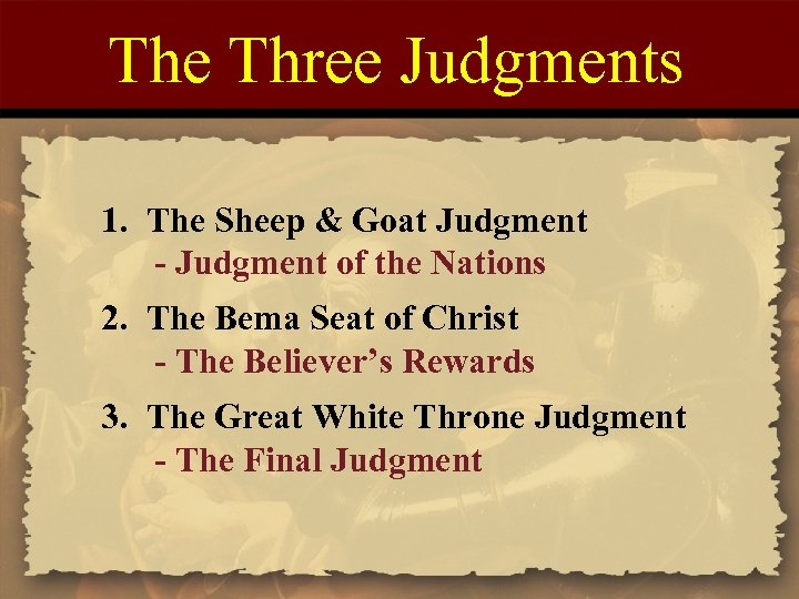 The Three Judgments 1. The Sheep & Goat Judgment - Judgment of the Nations